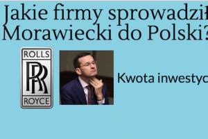Wicepremier Morawiecki dwoi się i troi, żeby kolejne firmy inwestowały w Polsce.