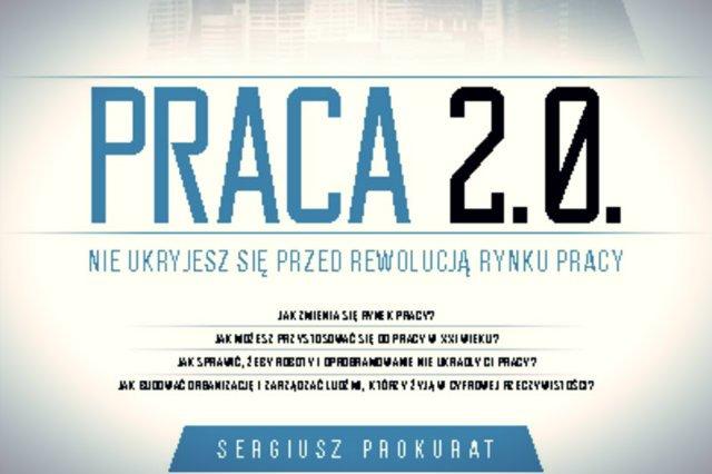 """Nie ukryjesz się przed rewolucją na rynku pracy – przekonuje w książce """"Praca 2.0"""" ekonomista Sergiusz Prokurat"""